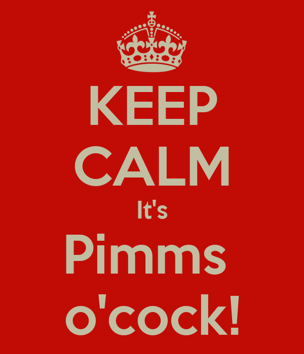KEEP CALM It's Pimms  o'cock!