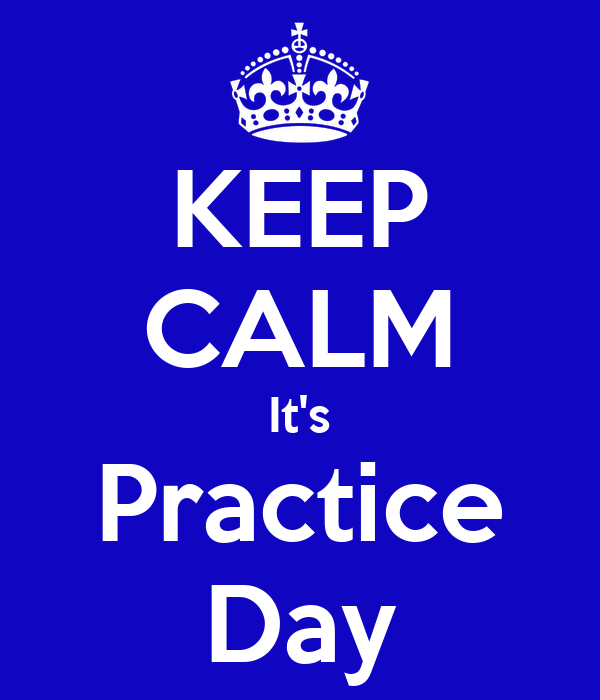 KEEP CALM It's Practice Day