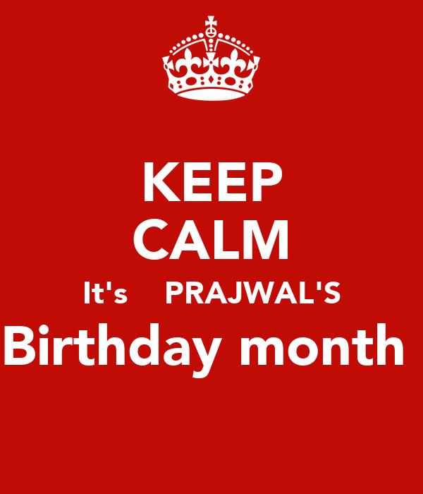 KEEP CALM It's    PRAJWAL'S Birthday month