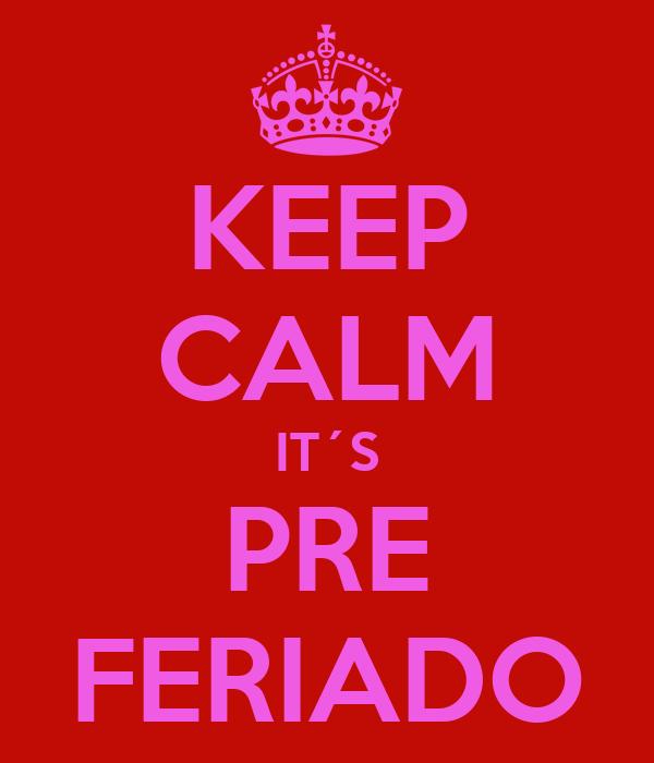 KEEP CALM IT´S PRE FERIADO