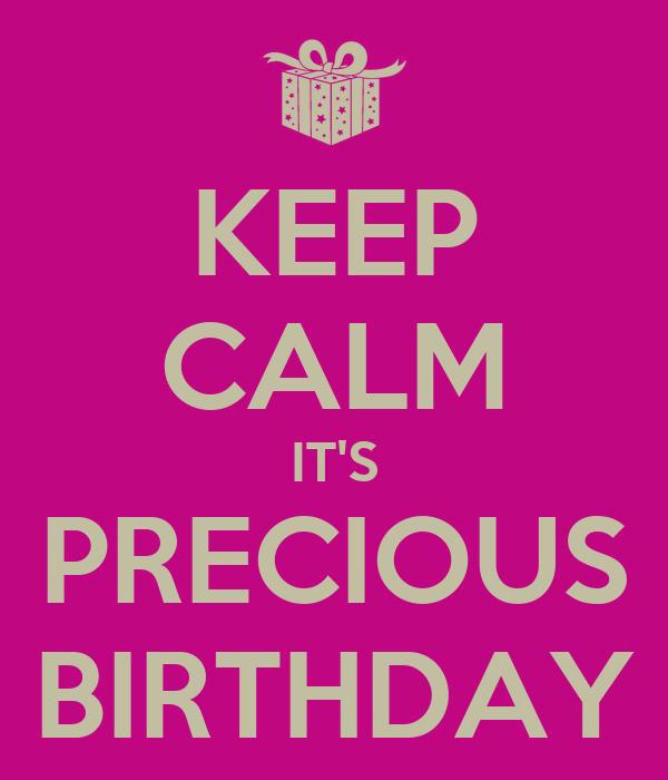 KEEP CALM IT'S PRECIOUS BIRTHDAY