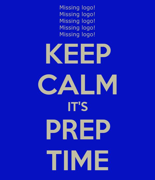 KEEP CALM IT'S PREP TIME