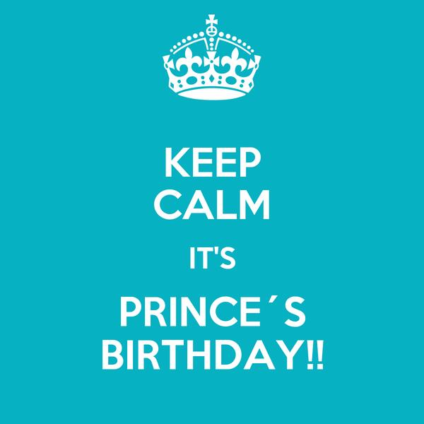 KEEP CALM IT'S PRINCE´S BIRTHDAY!!