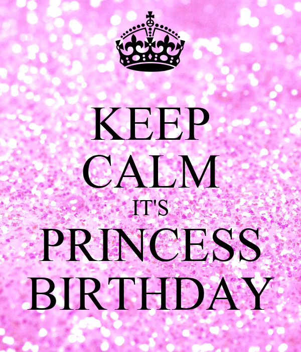 KEEP CALM IT'S PRINCESS BIRTHDAY