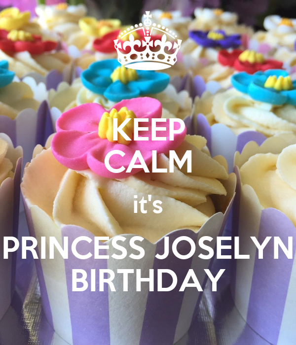KEEP CALM it's PRINCESS JOSELYN BIRTHDAY
