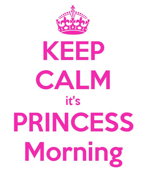 KEEP CALM it's PRINCESS Morning