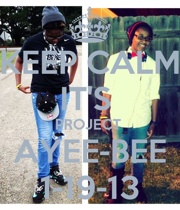 KEEP CALM IT'S  PROJECT  AYEE-BEE 1-19-13