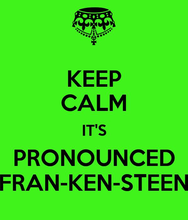 KEEP CALM IT'S PRONOUNCED FRAN-KEN-STEEN