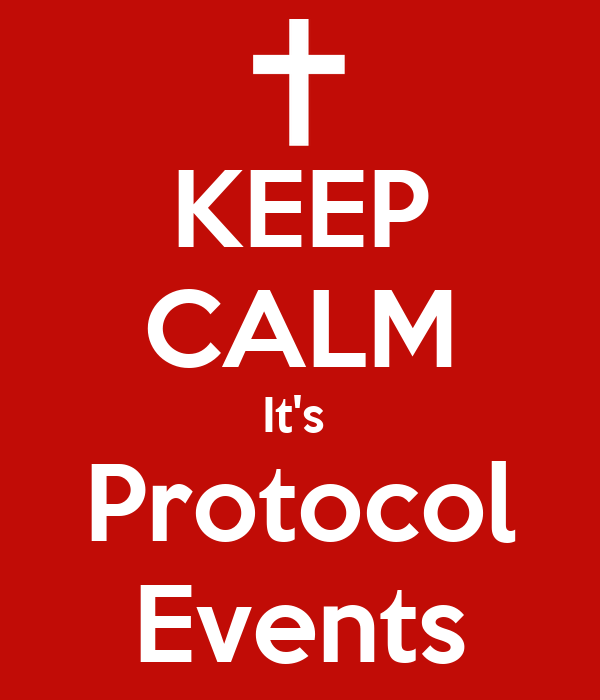 KEEP CALM It's  Protocol Events