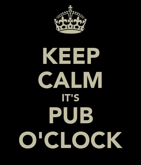 KEEP CALM IT'S PUB O'CLOCK