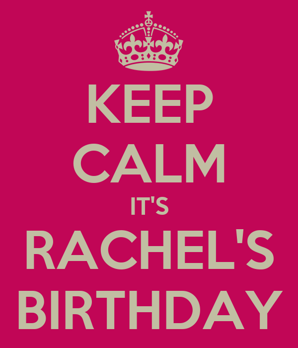 KEEP CALM IT'S RACHEL'S BIRTHDAY