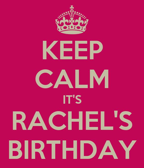 KEEP CALM IT'S RACHEL'S BIRTHDAY