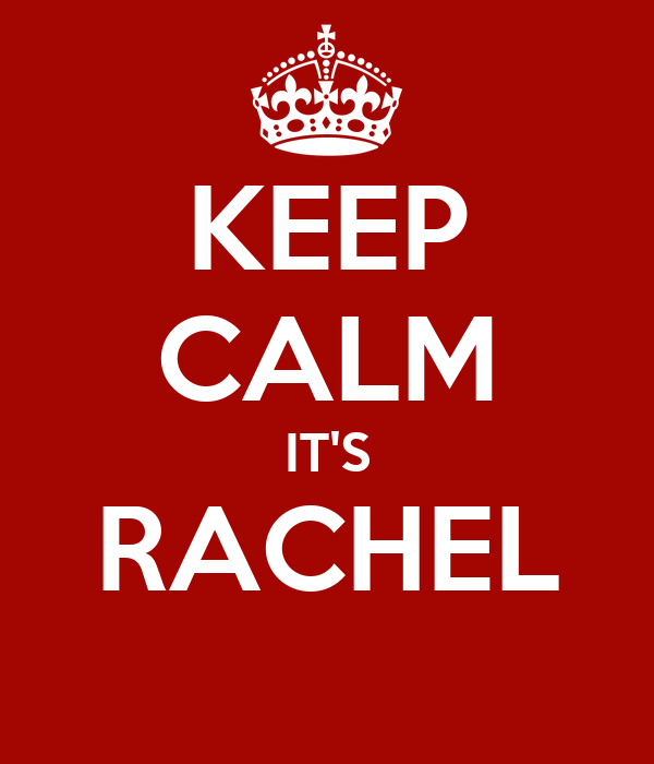 KEEP CALM IT'S RACHEL