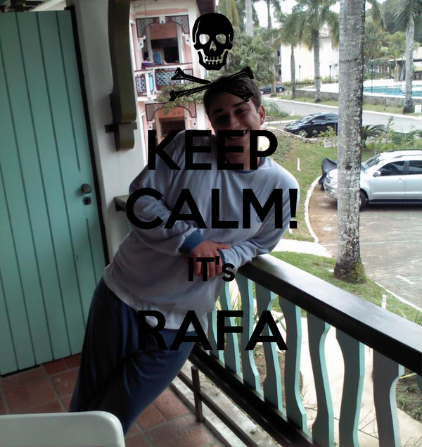 KEEP CALM! IT's RAFA