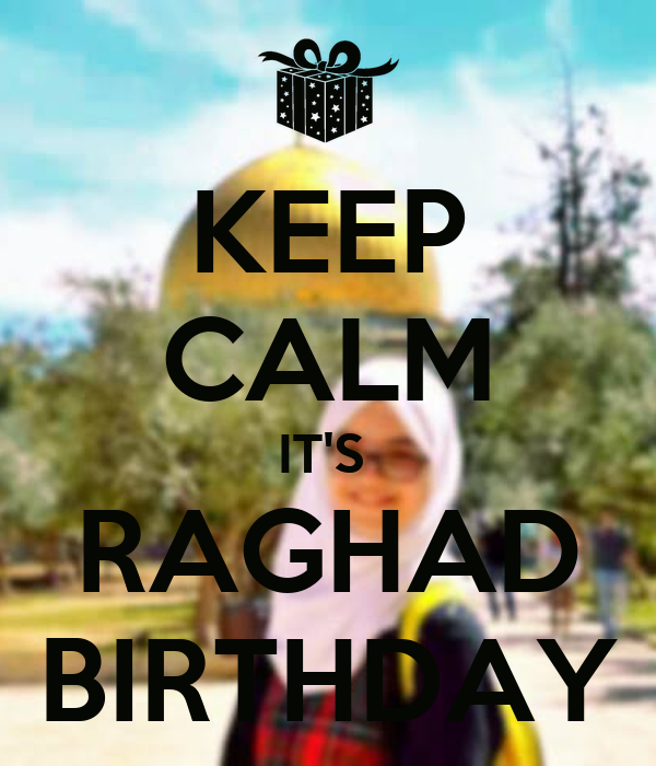 KEEP CALM IT'S   RAGHAD  BIRTHDAY