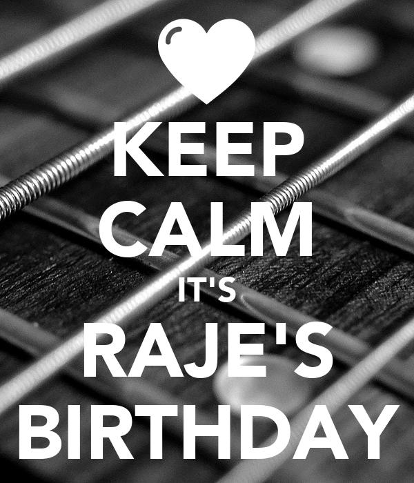 KEEP CALM IT'S RAJE'S BIRTHDAY