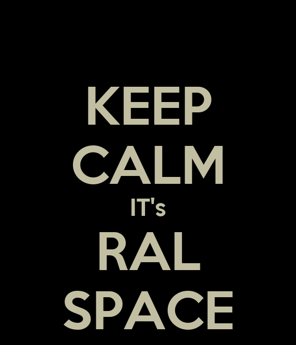 KEEP CALM IT's RAL SPACE