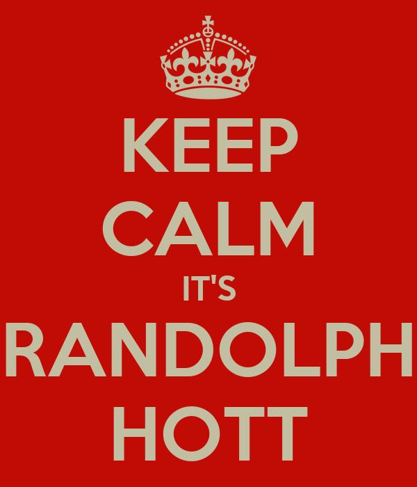 KEEP CALM IT'S RANDOLPH HOTT