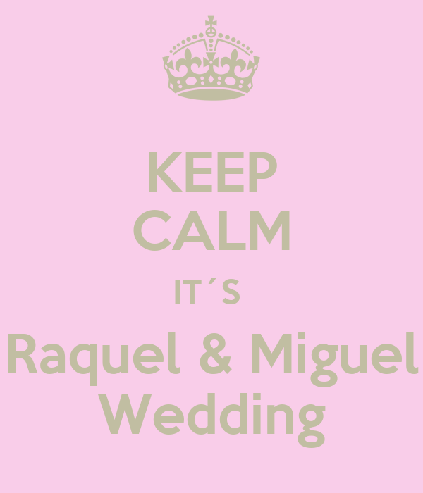 KEEP CALM IT´S  Raquel & Miguel Wedding
