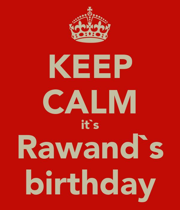 KEEP CALM it`s Rawand`s birthday
