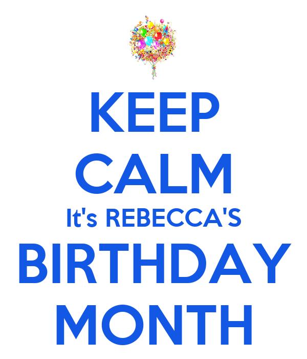 KEEP CALM It's REBECCA'S BIRTHDAY MONTH