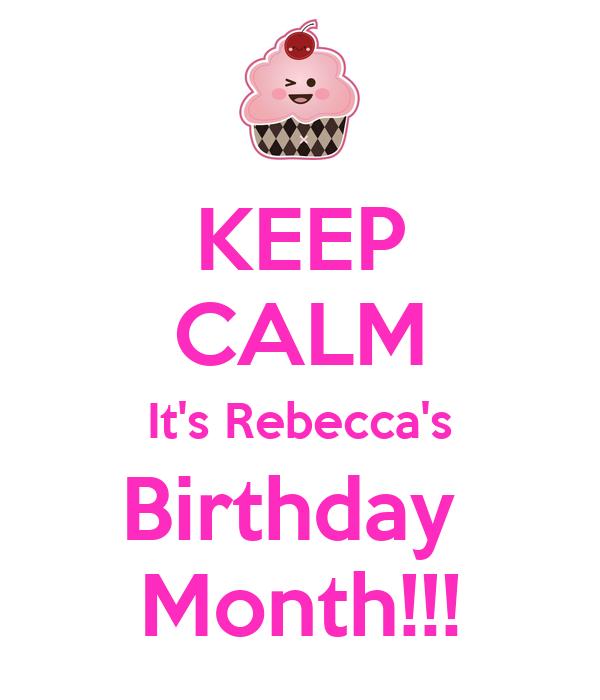 KEEP CALM It's Rebecca's Birthday  Month!!!