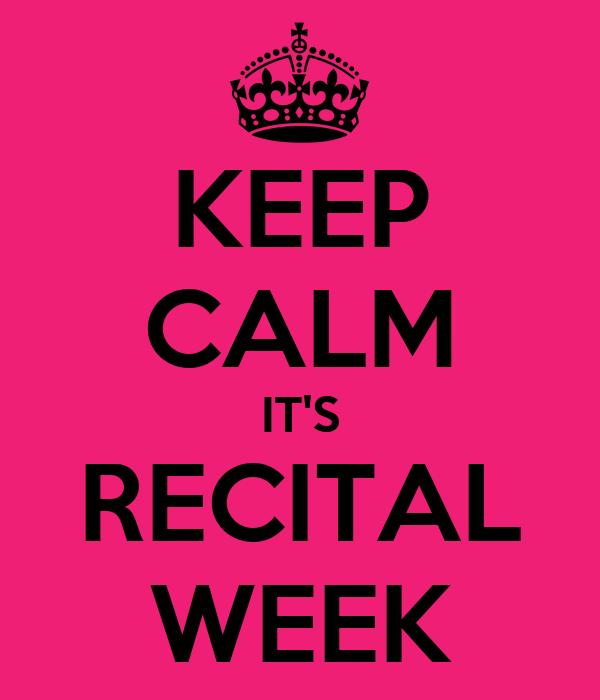 KEEP CALM IT'S RECITAL WEEK