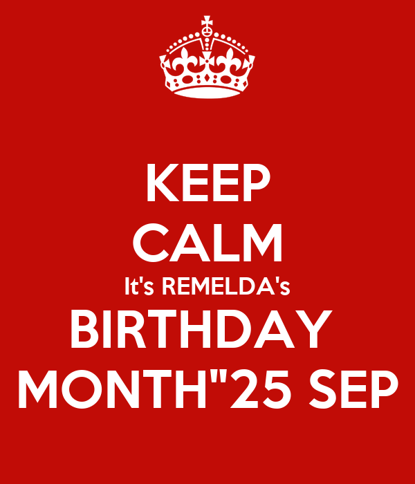 "KEEP CALM It's REMELDA's BIRTHDAY  MONTH""25 SEP"