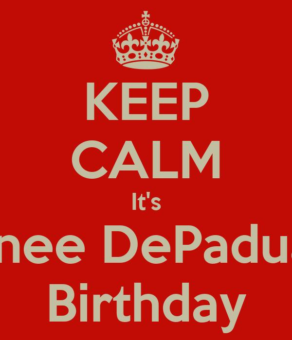 KEEP CALM It's Renee DePadua's  Birthday