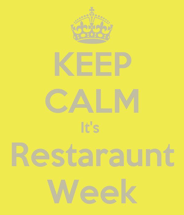 KEEP CALM It's  Restaraunt Week