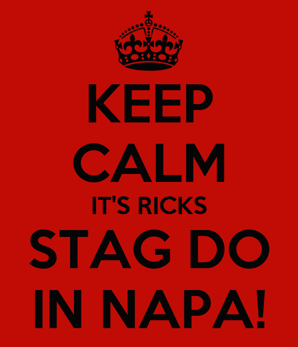 KEEP CALM IT'S RICKS STAG DO IN NAPA!