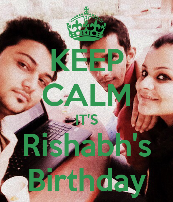 KEEP CALM IT'S Rishabh's Birthday