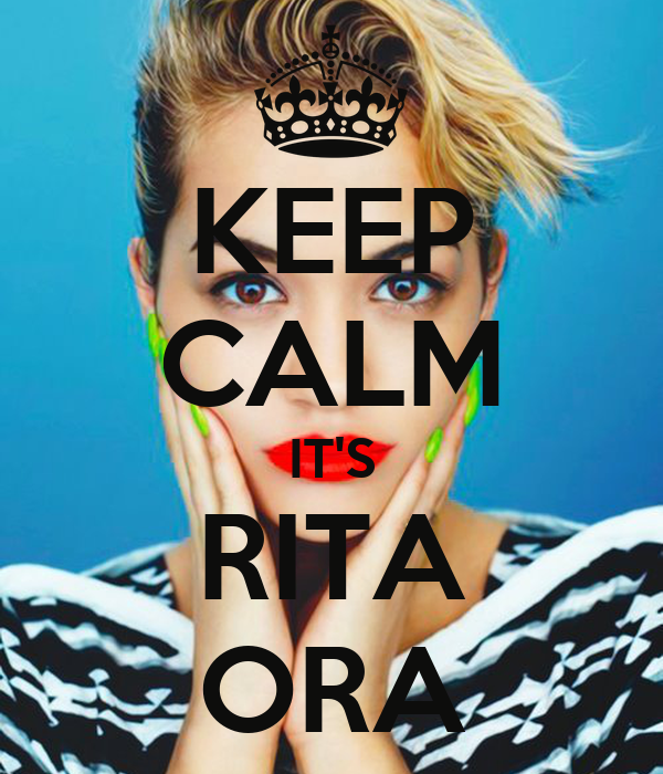 KEEP CALM IT'S RITA ORA