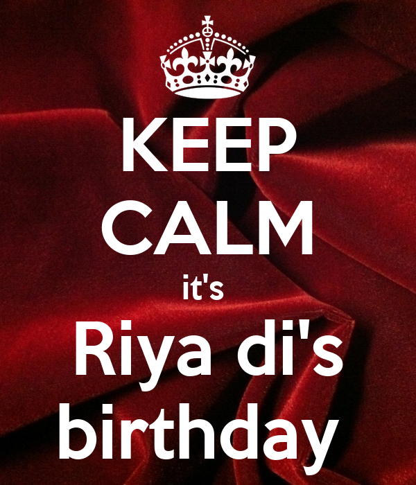 KEEP CALM it's  Riya di's birthday