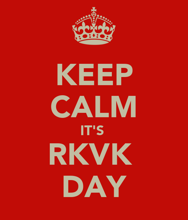 KEEP CALM IT'S  RKVK  DAY
