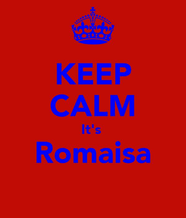KEEP CALM It's  Romaisa