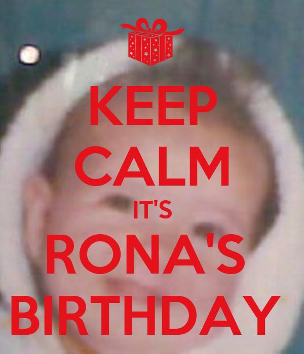 KEEP CALM IT'S RONA'S  BIRTHDAY