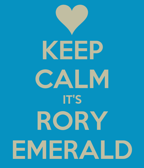 KEEP CALM IT'S RORY EMERALD