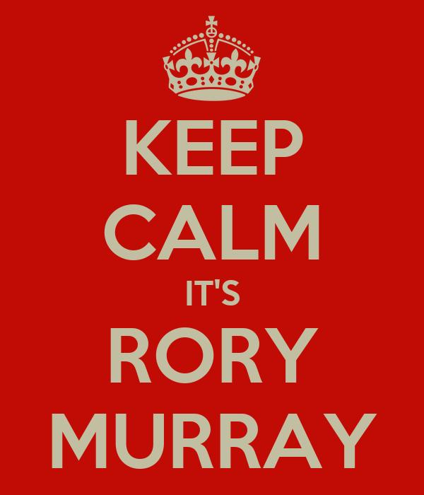 KEEP CALM IT'S RORY MURRAY