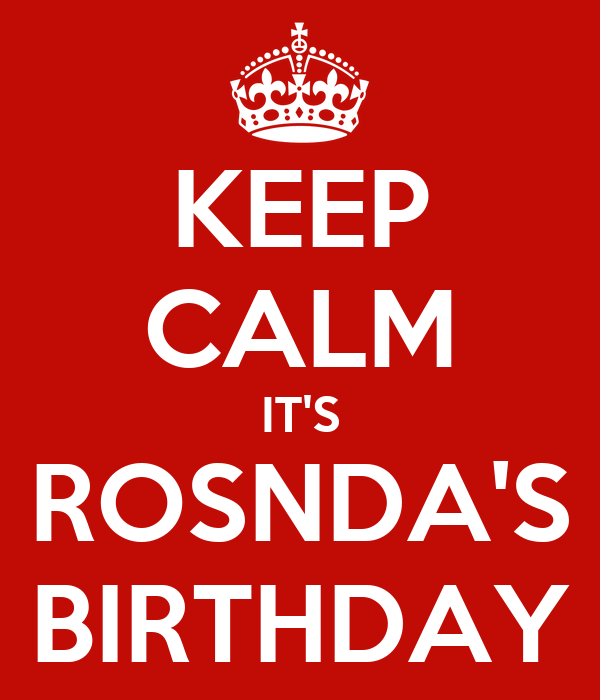 KEEP CALM IT'S ROSNDA'S BIRTHDAY