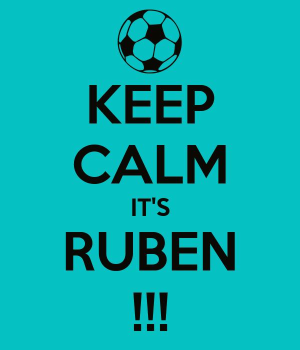 KEEP CALM IT'S RUBEN !!!