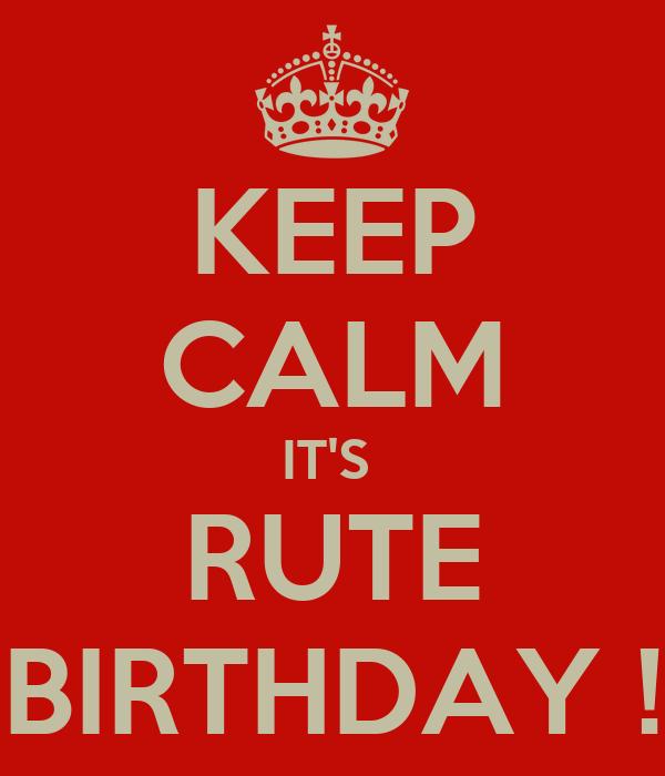 KEEP CALM IT'S  RUTE BIRTHDAY !