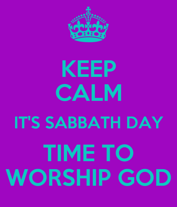 KEEP CALM IT'S SABBATH DAY TIME TO WORSHIP GOD