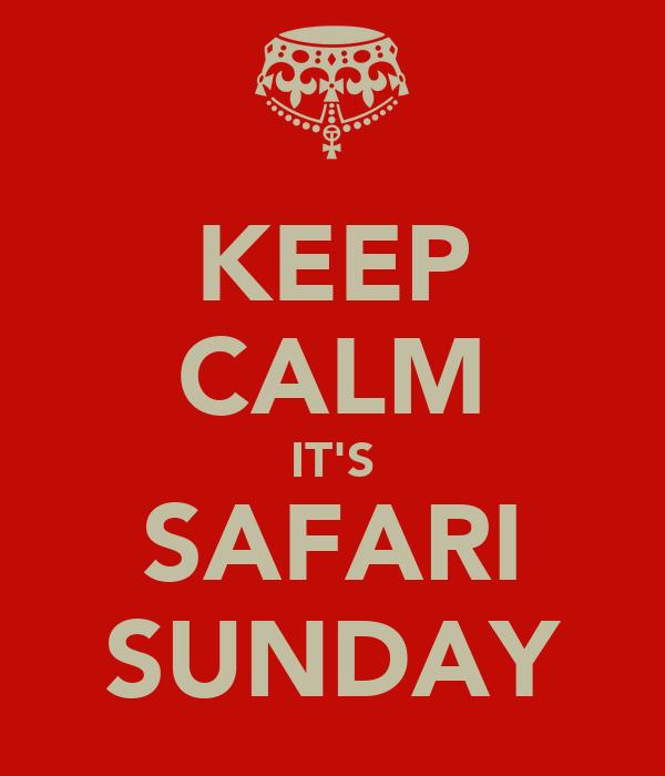 KEEP CALM IT'S SAFARI SUNDAY