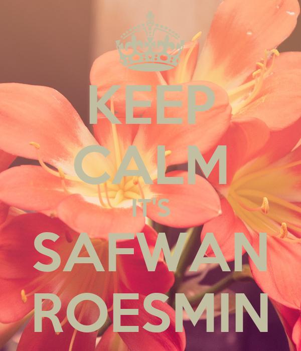 KEEP CALM IT'S SAFWAN ROESMIN