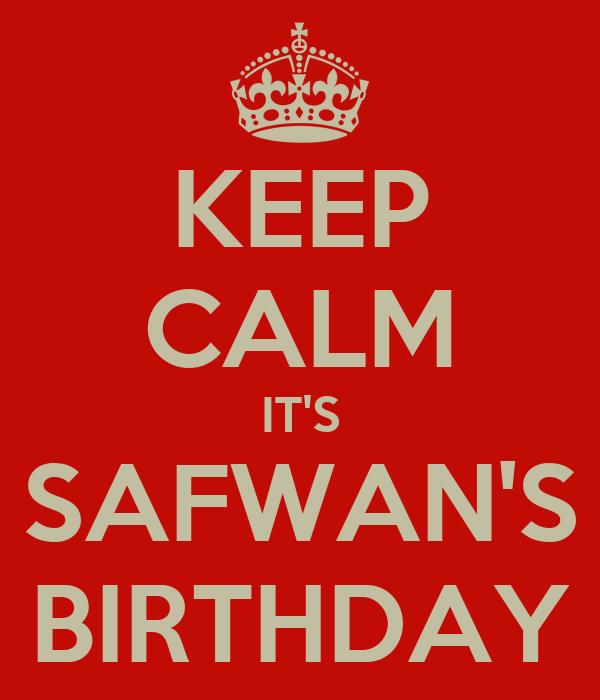 KEEP CALM IT'S SAFWAN'S BIRTHDAY