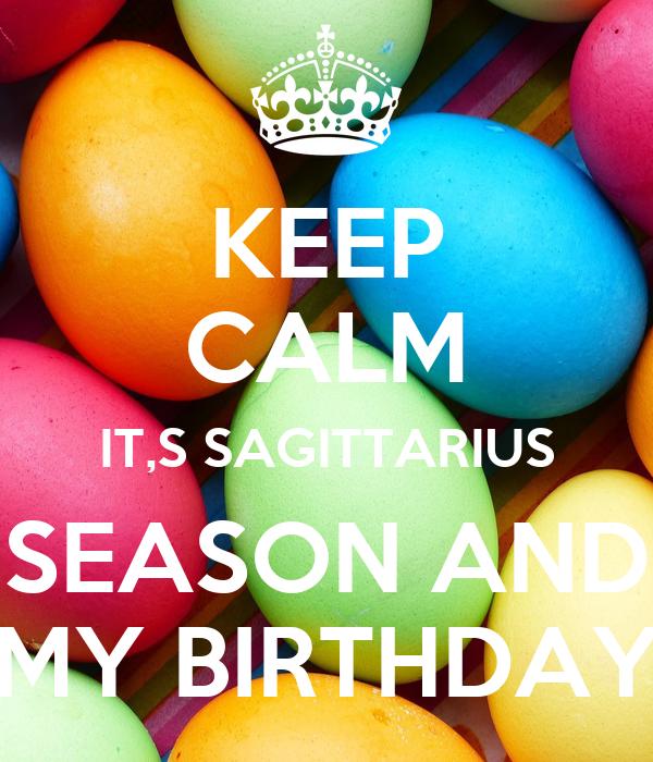 KEEP CALM IT,S SAGITTARIUS SEASON AND MY BIRTHDAY