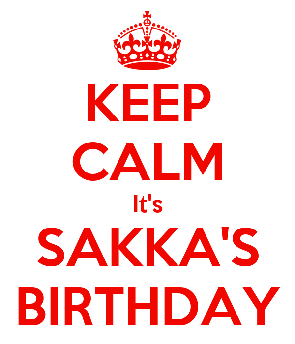 KEEP CALM It's SAKKA'S BIRTHDAY