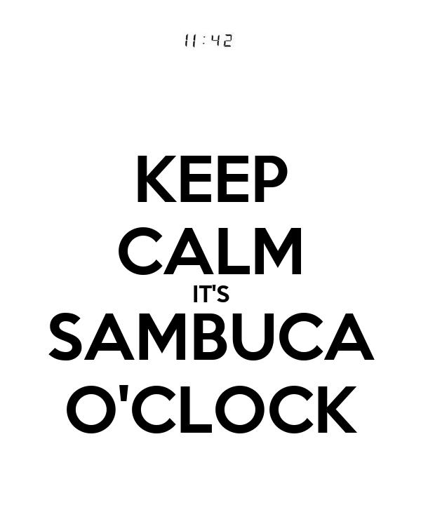 KEEP CALM IT'S SAMBUCA O'CLOCK