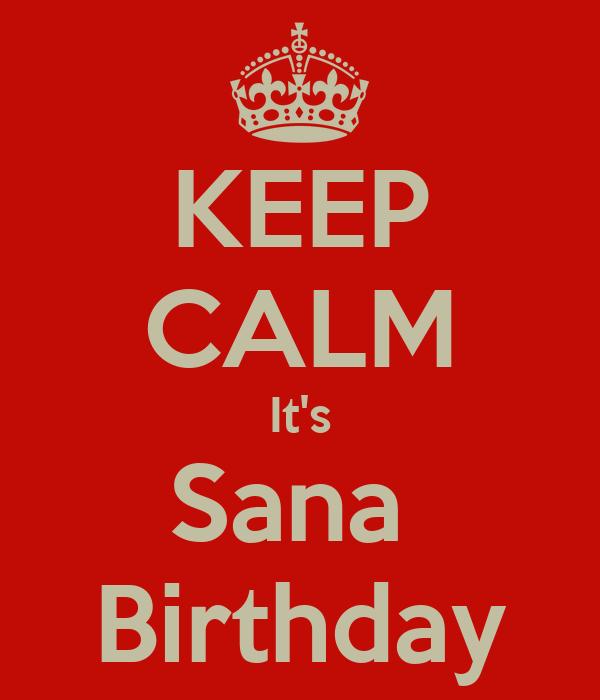 KEEP CALM It's Sana  Birthday